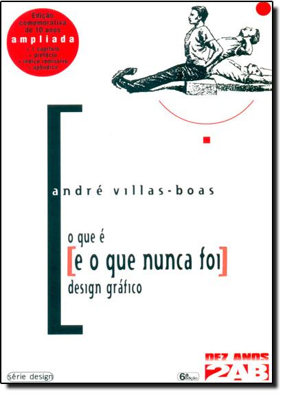 Que É e o Que Nunca Foi Design Gráfico, O, livro de André Villas Boas