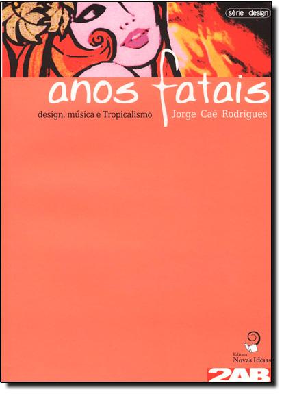 Anos Fatais: Design, Música e Tropicalismo, livro de Jorge Caê Rodrigues