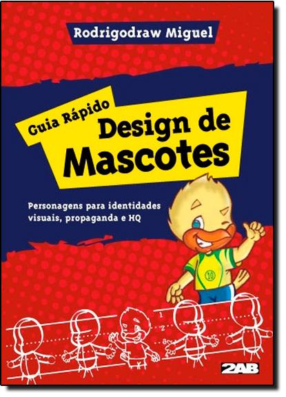 Guia Rápido: Design de Mascotes: Personagens Para Identidades Visuais, Propaganda e Hq, livro de Rodrigodraw Miguel