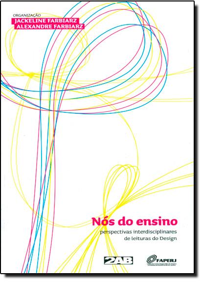 Nós do Ensino: Perspectivas Interdisciplinares de Leituras do Design, livro de Jackeline Farbiarz