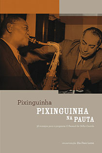 Pixinguinha Na Pauta - 36 Arranjos Para O Programa O Pessoal Da Velha, livro de Bia Paes Leme (Org.)