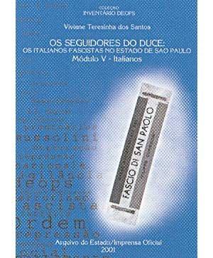 Inventário Deops Módulo V -  Seguidores do Duce , Os -Italianos, livro de Viviane T. dos Santos