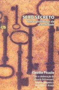 Sexo secreto. temas polêmicos da sexualidade (2ª Edição), livro de Claudio Picazio