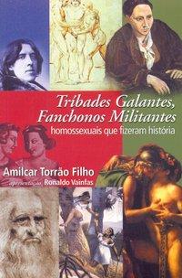 Tribades galantes, fanchonos militantes. homossexuais que fizeram história, livro de TORRAO FILHO