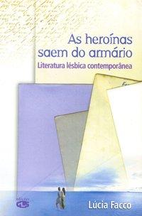 As heroínas saem do armário. literatura lésbica contemporânea, livro de Facco, Lúcia