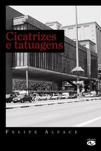 CICATRIZES E TATUAGENS - PARA HOMENS E MULHERES, livro de Felipe Alface