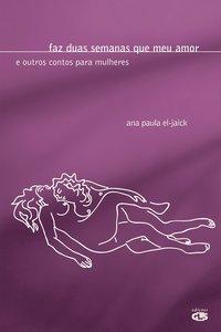 Faz duas semanas que meu amor. e outros contos para mulheres, livro de El-Jaick, Ana Paula Grillo