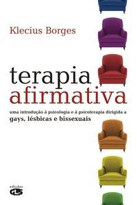 Terapia afirmativa. uma introdução à psicologia e à psicoterapia dirigida a gays, lésbicas e bissexuais, livro de Klecius Borges