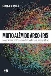 MUITO ALÉM DO ARCO-ÍRIS. AMOR, SEXO E RELACIONAMENTOS NA TERAPIA HOMOAFETIVA, livro de BORGES, KLECIUS