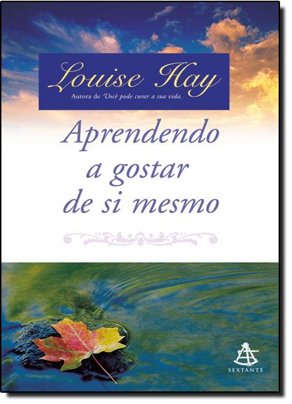 Aprendendo a Gostar de Si Mesmo - Acompanha Cd-audio, livro de Louise L. Hay