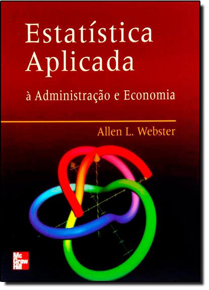 Estatística Aplicada À Administração, Contabilidade e Economia, livro de Allen L. Webster