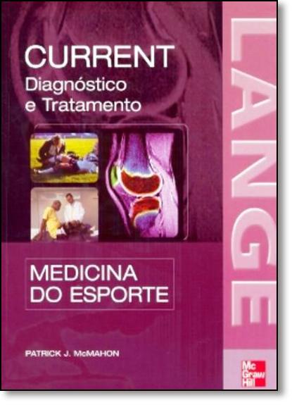 Current: Medicina do Esporte - Diagnóstico e Tratamento, livro de Patrick J. McMahon