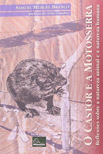 Castor e a Motosserra, O: Reflexões Sobre a Natureza Animal e a Natureza Humana, livro de Samuel Murgel Branco