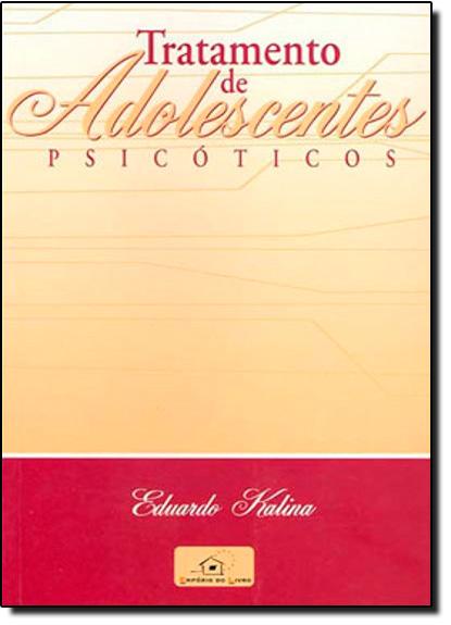 Tratamento de Adolescentes Psicóticos, livro de Eduardo Kalina