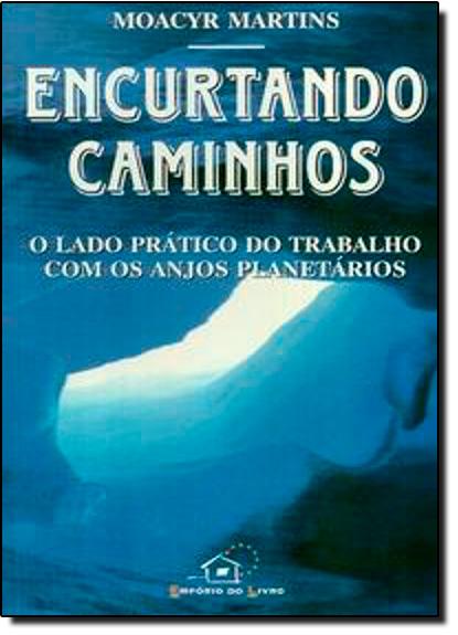 Encurtando Caminhos: O Lado Prático do Trabalho com os Anjos Planetário, livro de Moacyr Martins