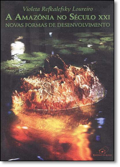 Amazônia no Seculo Xxi, A: Novas Formas de Desenvolvimento, livro de Violeta Refkalefsky Loureiro