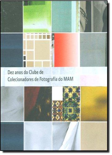 Dez Anos do Clube de Colecionadores de Fotografia do MAM, livro de Mam