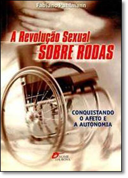 Revolução Sexual Sobre Rodas, A: Conquistando o Afeto e a Autonomia, livro de Fabiano Puhlmann