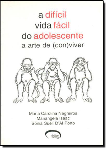 Difícil Vida Fácil do Adolescente, A: A Arte de Conviver, livro de NEGREIROS E ORGS