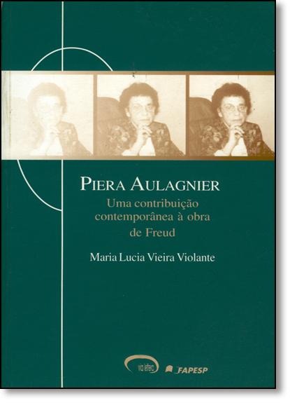 Piera Aulagnier: Uma Contribuição Comtemporânea À Obra de Freud, livro de Maria Lucia Vieira Violante