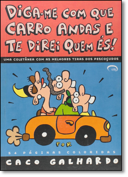 Diga-me Com que Carro Andas e Te Direi Quem És!, livro de Caco Galhardo