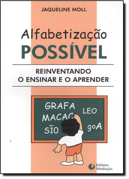 Alfabetização Possivel Reiventando o Ensino e o Aprender, livro de Jaquelino Moll