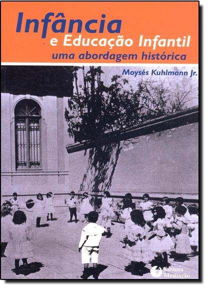 Infância e Educação Infantil: Uma Abordagem Histórica, livro de Moysés Kuhlmann Junior