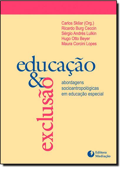 Educacao e Exclusao - Abordagens Socio-Antropologicas em Educacao Especial, livro de Carlos Skiliar