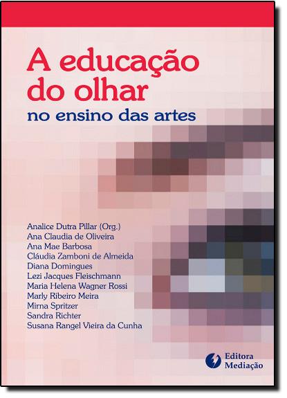 Educacão do Olhar no Ensino das Artes, A, livro de Analice Dutra Pillar