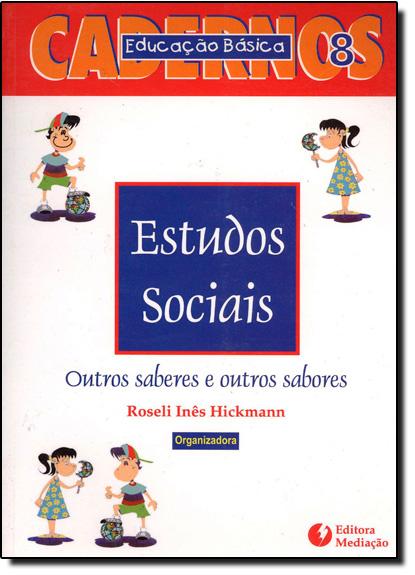 ESTUDOS SOCIAIS - OUTROS SABERES E OUTROS SABORES, livro de HICKMANN