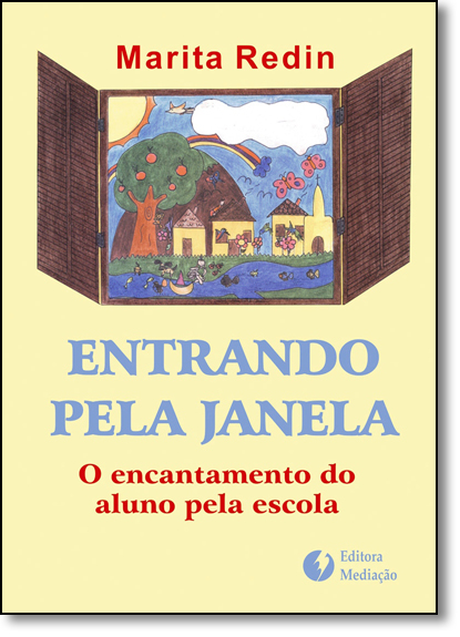 Entrando Pela Janela: O Encantamento do Aluno Pela Escola, livro de Marita Redin