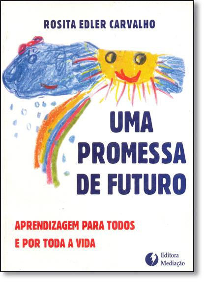 Promessa de Futuro, Uma: Aprendizagem Para Todos e Por Toda a Vida, livro de Rosita Edler Carvalho