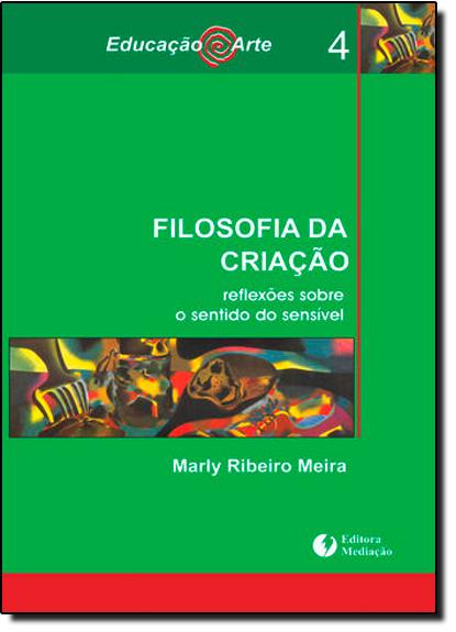 Filosofia da Criação: Reflexões Sobre o Sentido do Sensível - Vol. 4 - Coleção Educação Arte, livro de Silvia Pilotto