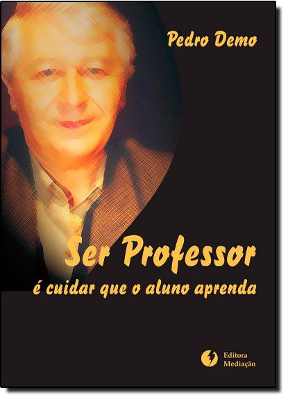 Ser Professor é Cuidar que o Aluno Aprenda, livro de Pedro Demo