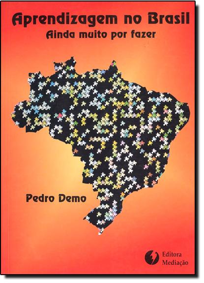 APRENDIZAGEM NO BRASIL: AINDA MUITO POR FAZER, livro de Pedro Demo