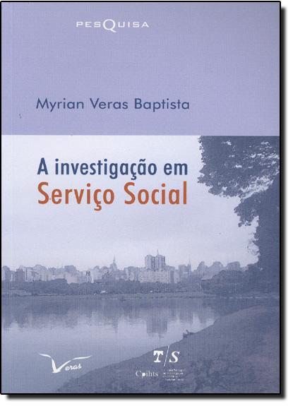 Investigacao em Servico Social, A, livro de Myrian Veras Baptista