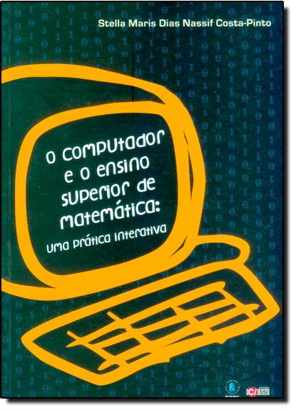 Computador e o Ensino Superior de Matematica, O: Uma Pratica Interativa, livro de COSTA-PINTO