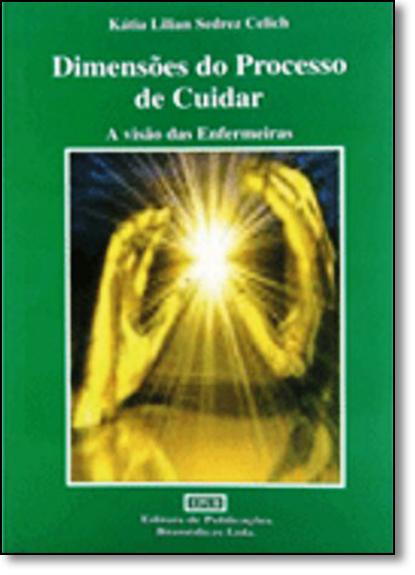Dimensões do Processo de Cuidar: A Visão das Enfermeiras, livro de Katia Lilian Sedrez Celich