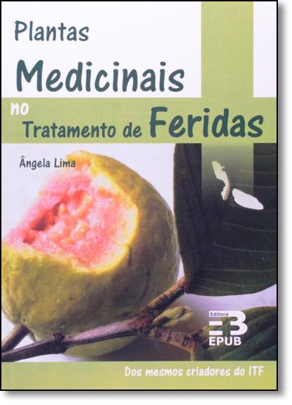 Plantas Medicinais no Tratamento de Feridas, livro de Ângela Lima
