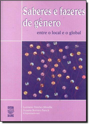SABERES E FAZERES DE GÊNERO: ENTRE O LOCAL E O GLOBAL, livro de LUZINETE SIMÕES MINELLA • SUSANA BORNÉO FUNCK (ORGS.)