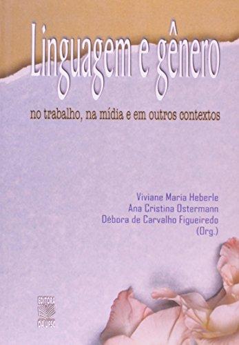 LINGUAGEM E GÊNERO NO TRABALHO, NA MÍDIA E EM OUTROS CONTEXTOS, livro de VIVIANE MARIA HEBERLE • ANA CRISTINA OSTERMANN • DÉBORA DE CARVALHO FIGUEIREDO (ORG.)
