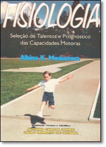 Fisiologia: Seleção de Talentos e Prognósticos das Capacidades Motoras, livro de Albina Karpovna Moskotova