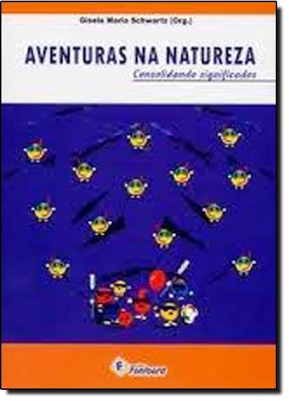 Aventuras Na Natureza: Consolidando Significados, livro de SCHWARTZ
