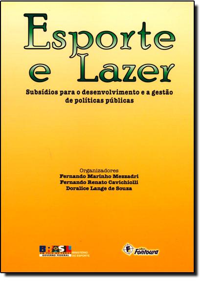 Esporte e Lazer: Subsídios para o Desenvolvimento e a Gestão de Políticas Públicas, livro de MEZZADRI