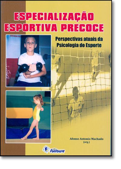 Especialização Esportiva Precoce: Perspectivas Atuais da Psicologia do Esporte, livro de Afonso Antonio Machado