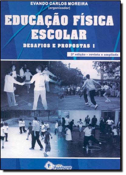 Educação Física Escola: Desafios e Propostas - Vol.1, livro de Evandro Carlos Moreira