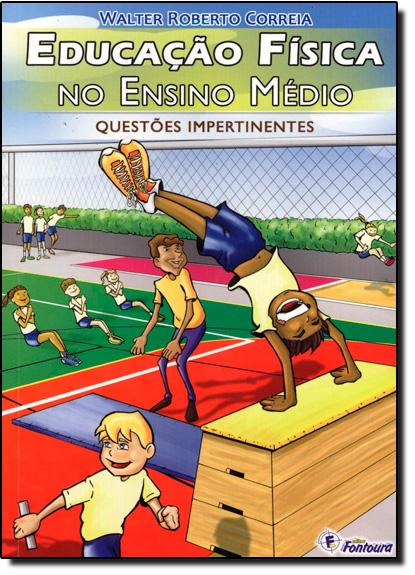 Educação Física No Ensino Médio: Questões Impertinentes, livro de Walter Roberto Correia