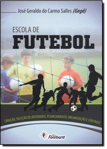 Escola de Futebol: Criação, Seleção de Talentos, Planejamento, Organização e Controle, livro de José Geraldo do Carmo Salles