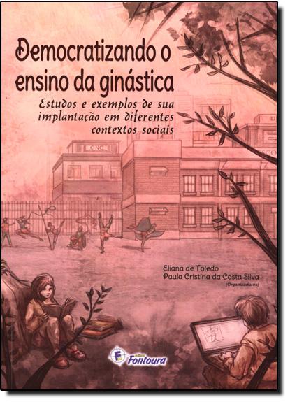 Democratizando o Ensino da Ginástica: Estudos e Exemplos de Sua Implantação em Diferentes Contextos Sociais, livro de Eliana de Toledo