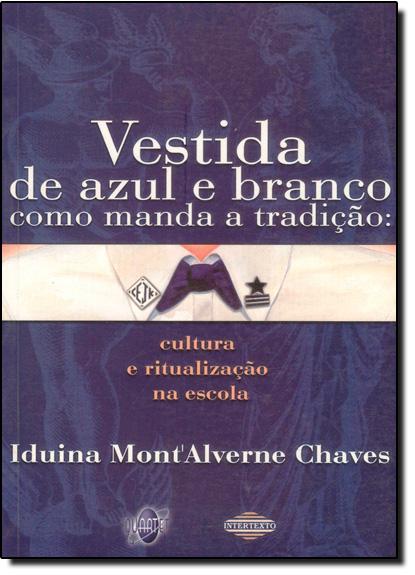 VESTIDA DE AZUL E BRANCO COMO MANDA A TRADICAO: CULTURA E RITUALIZACAO NA E, livro de José Benicío Paes Chaves